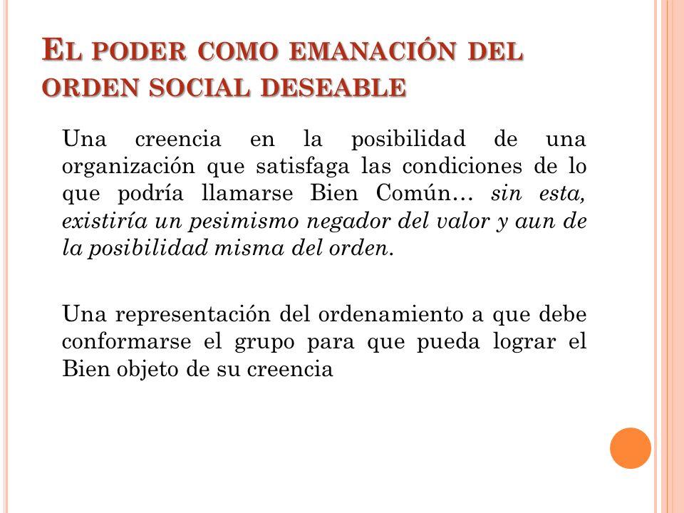 El poder como emanación del orden social deseable