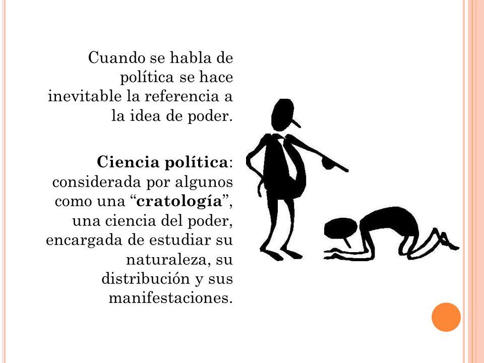 Cuando se habla de política se hace inevitable la referencia a la idea de poder.
