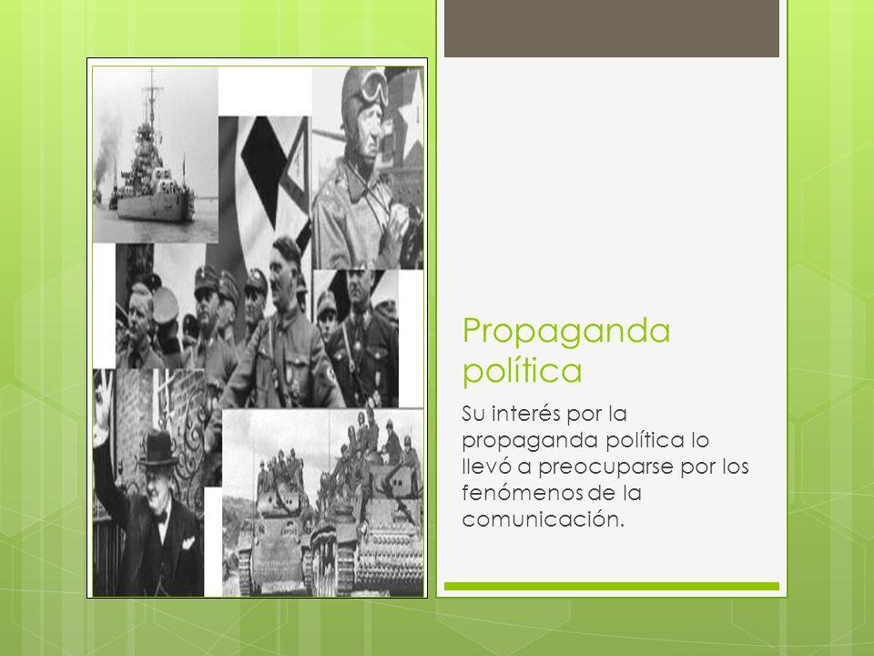Propaganda políticaSu interés por la propaganda política lo llevó a preocuparse por los fenómenos de la comunicación.