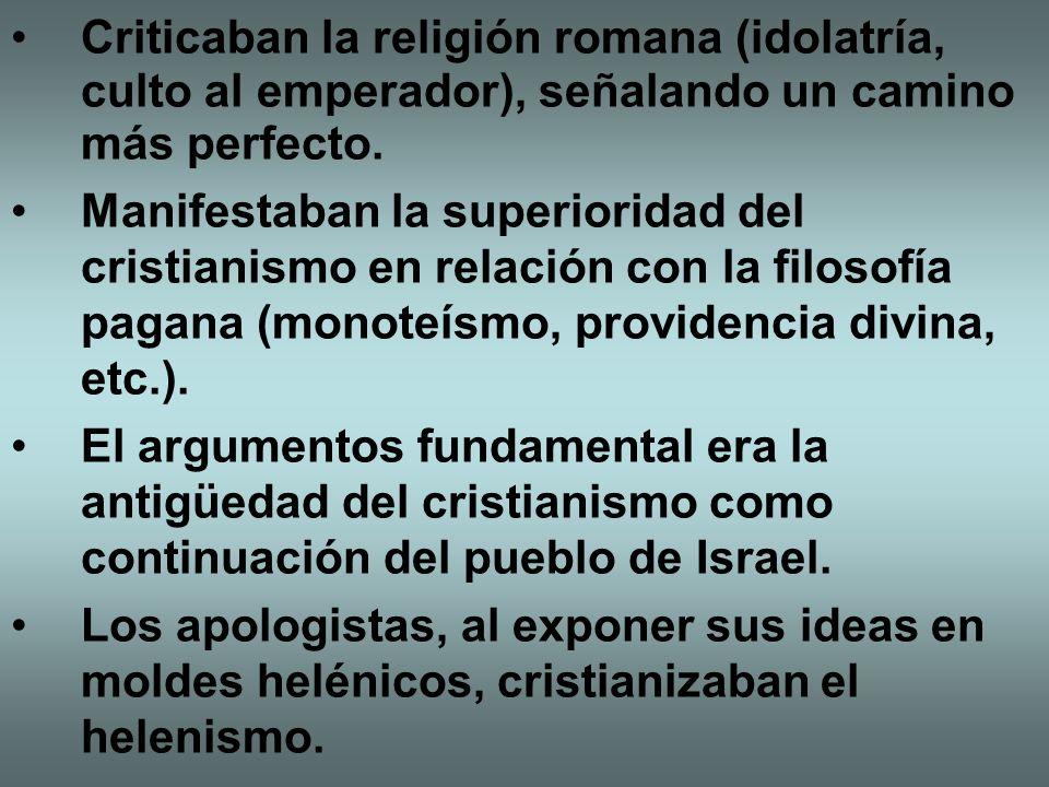 Criticaban la religión romana (idolatría, culto al emperador), señalando un camino más perfecto.