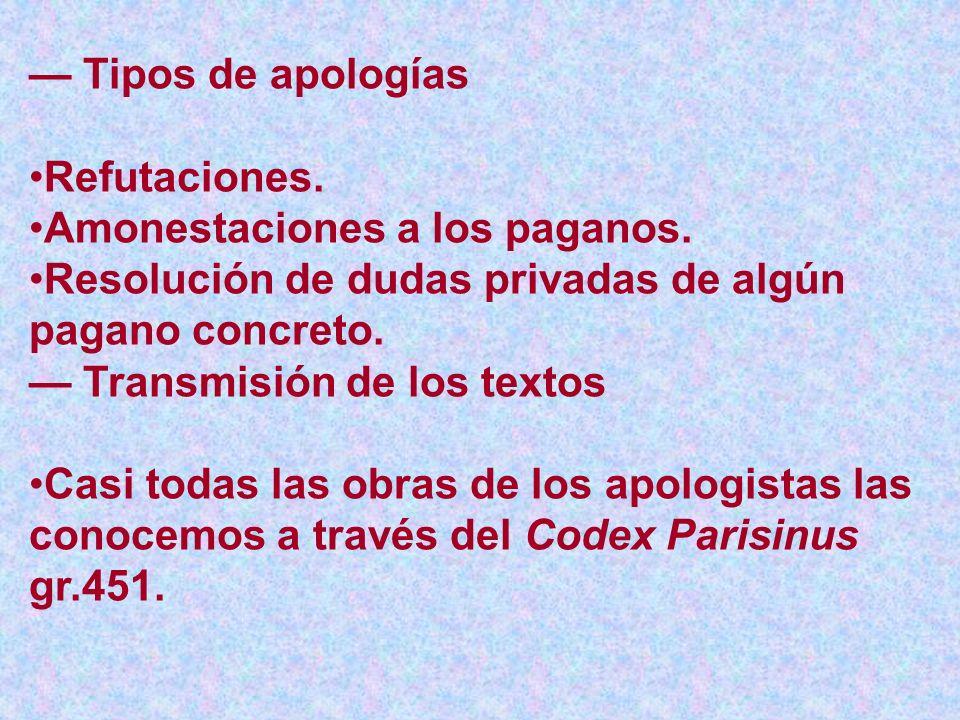 — Tipos de apologías Refutaciones. Amonestaciones a los paganos. Resolución de dudas privadas de algún pagano concreto.