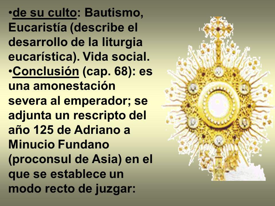 de su culto: Bautismo, Eucaristía (describe el desarrollo de la liturgia eucarística). Vida social.