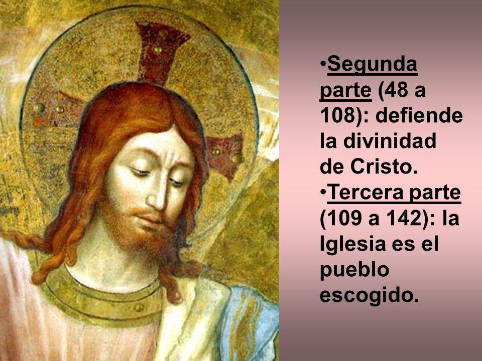 Segunda parte (48 a 108): defiende la divinidad de Cristo.