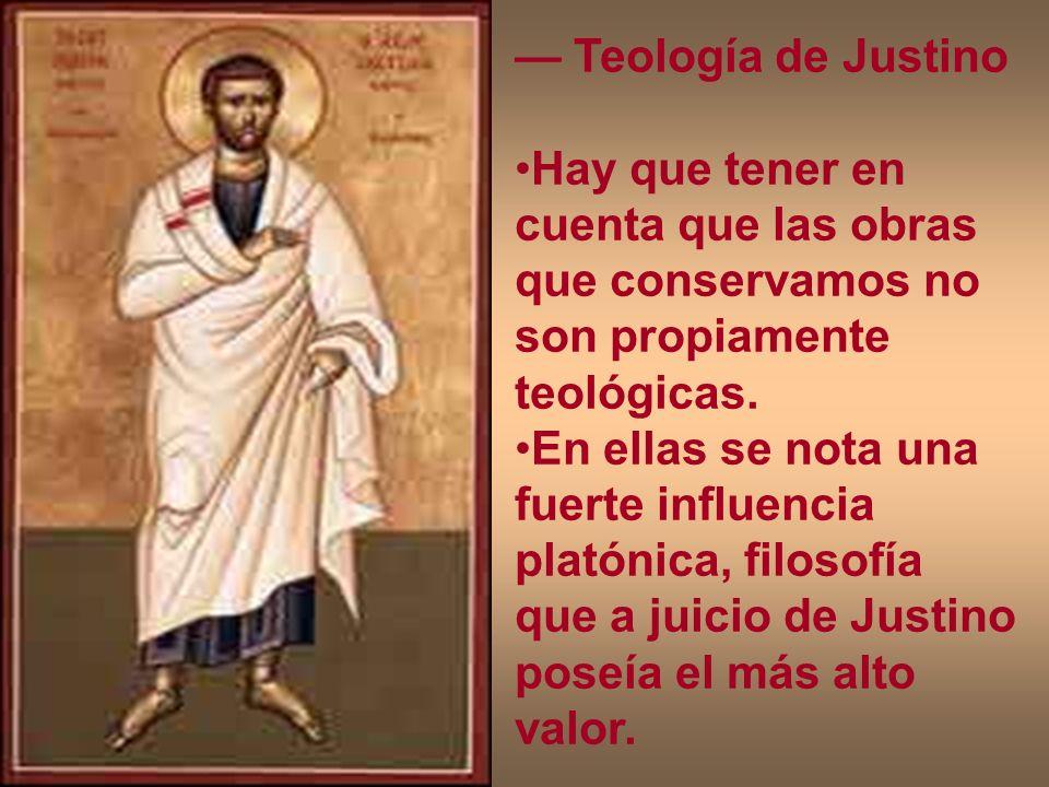 — Teología de Justino Hay que tener en cuenta que las obras que conservamos no son propiamente teológicas.