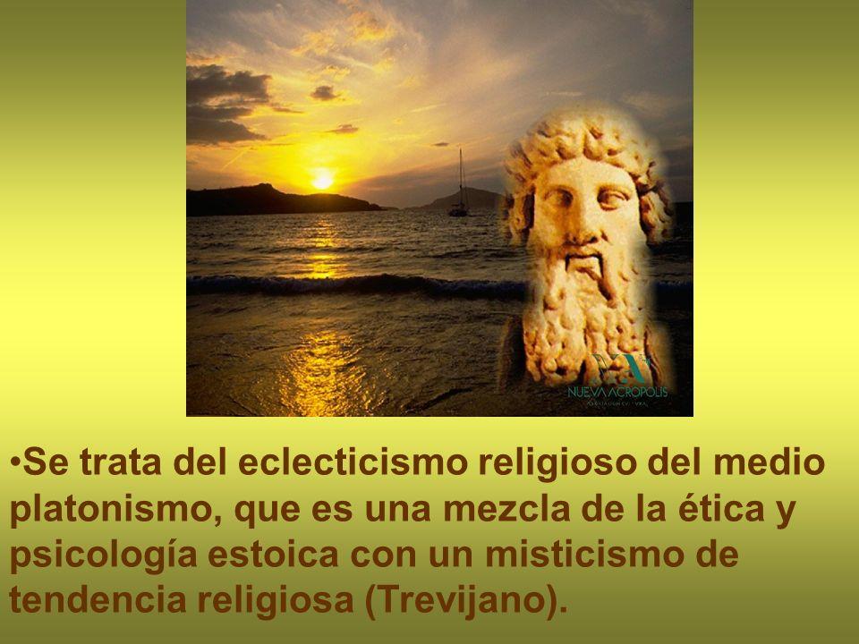Se trata del eclecticismo religioso del medio platonismo, que es una mezcla de la ética y psicología estoica con un misticismo de tendencia religiosa (Trevijano).