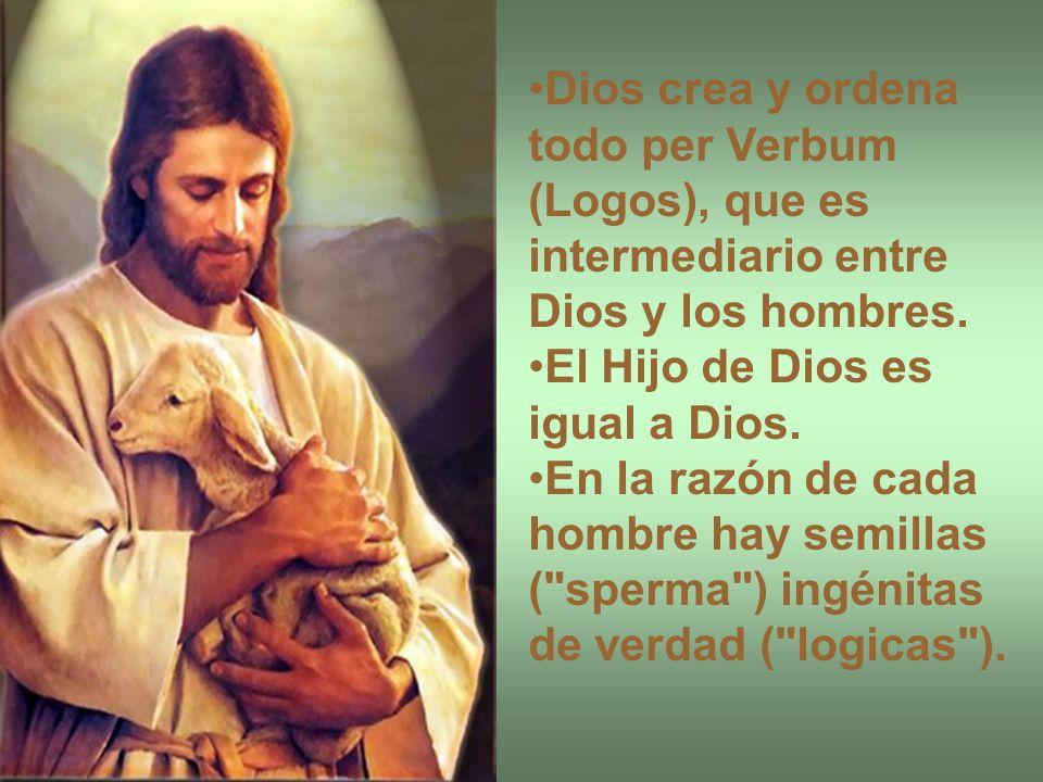Dios crea y ordena todo per Verbum (Logos), que es intermediario entre Dios y los hombres.