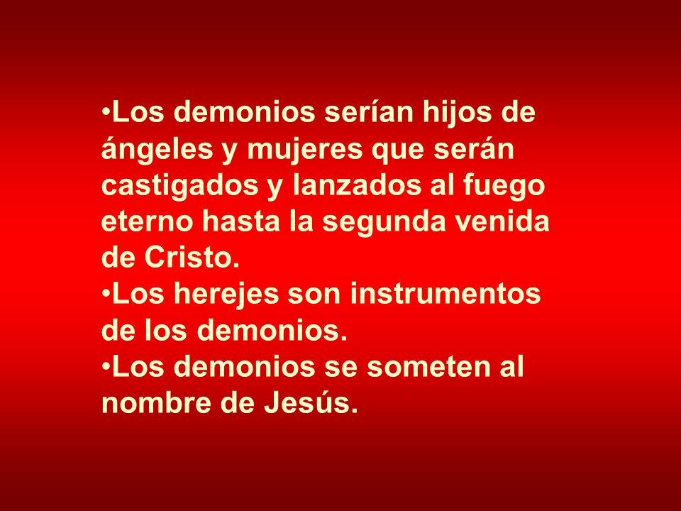 Los demonios serían hijos de ángeles y mujeres que serán castigados y lanzados al fuego eterno hasta la segunda venida de Cristo.