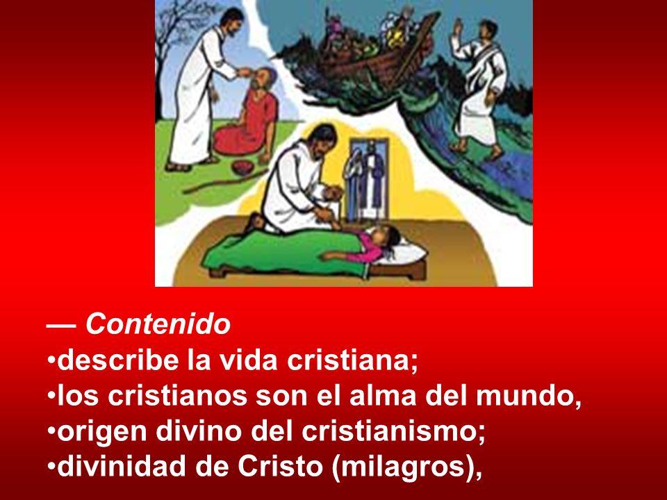 — Contenido describe la vida cristiana; los cristianos son el alma del mundo, origen divino del cristianismo;