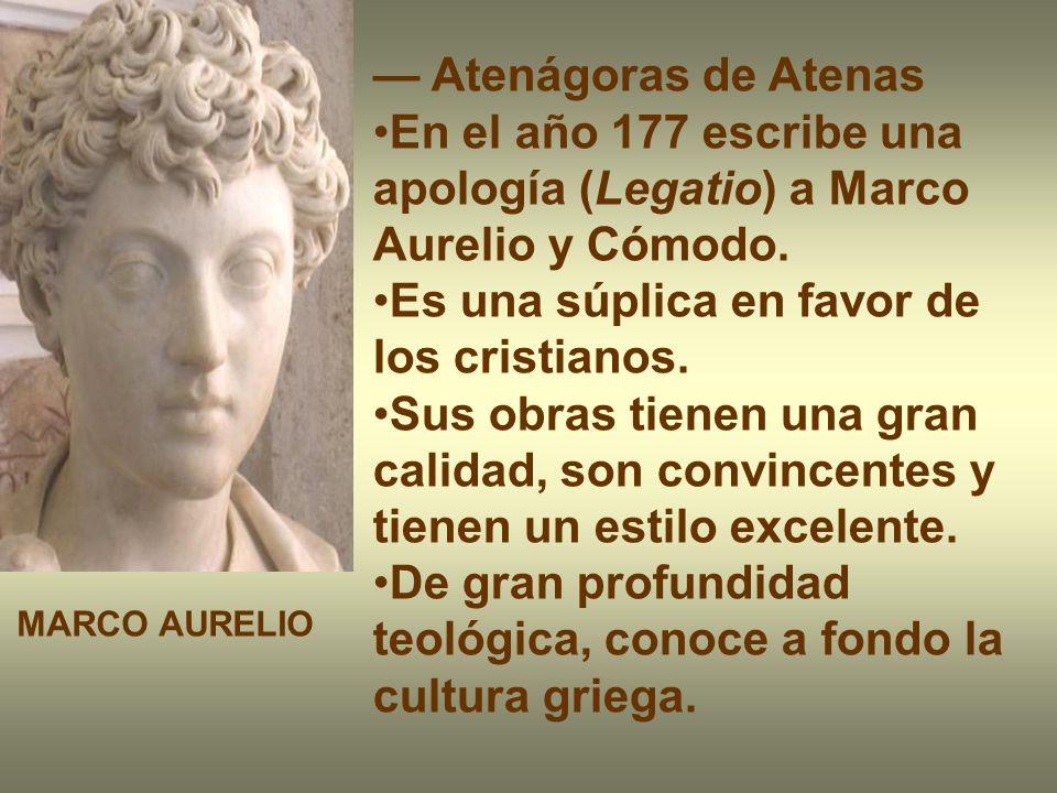 En el año 177 escribe una apología (Legatio) a Marco Aurelio y Cómodo.