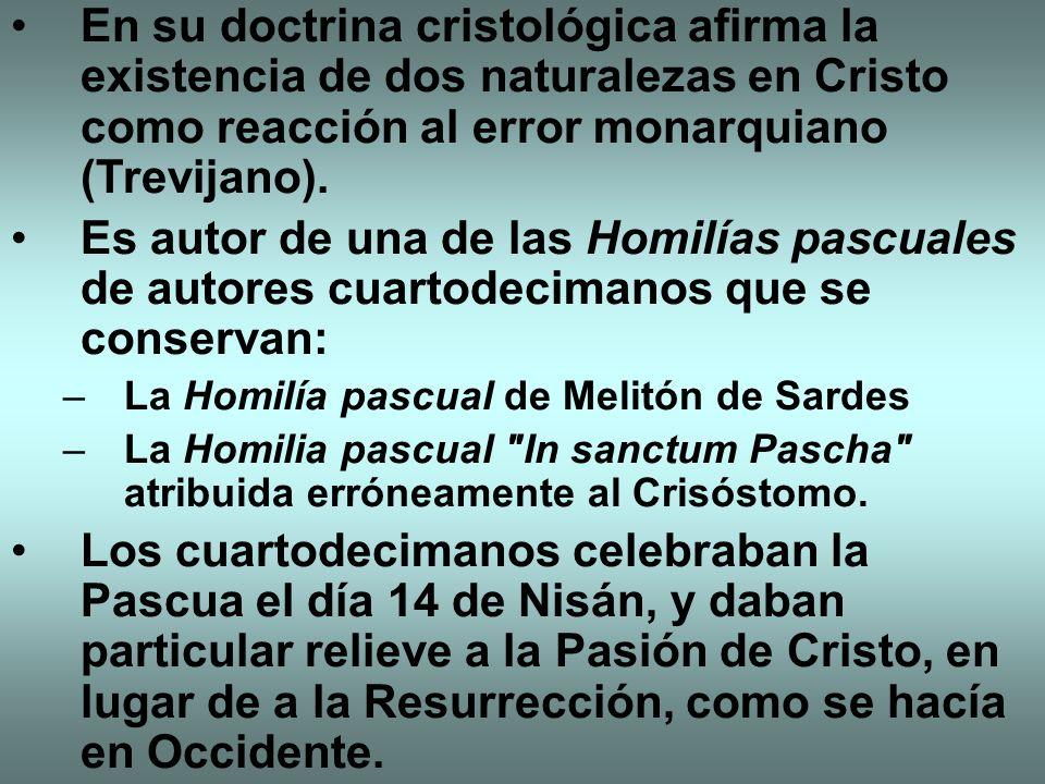 En su doctrina cristológica afirma la existencia de dos naturalezas en Cristo como reacción al error monarquiano (Trevijano).