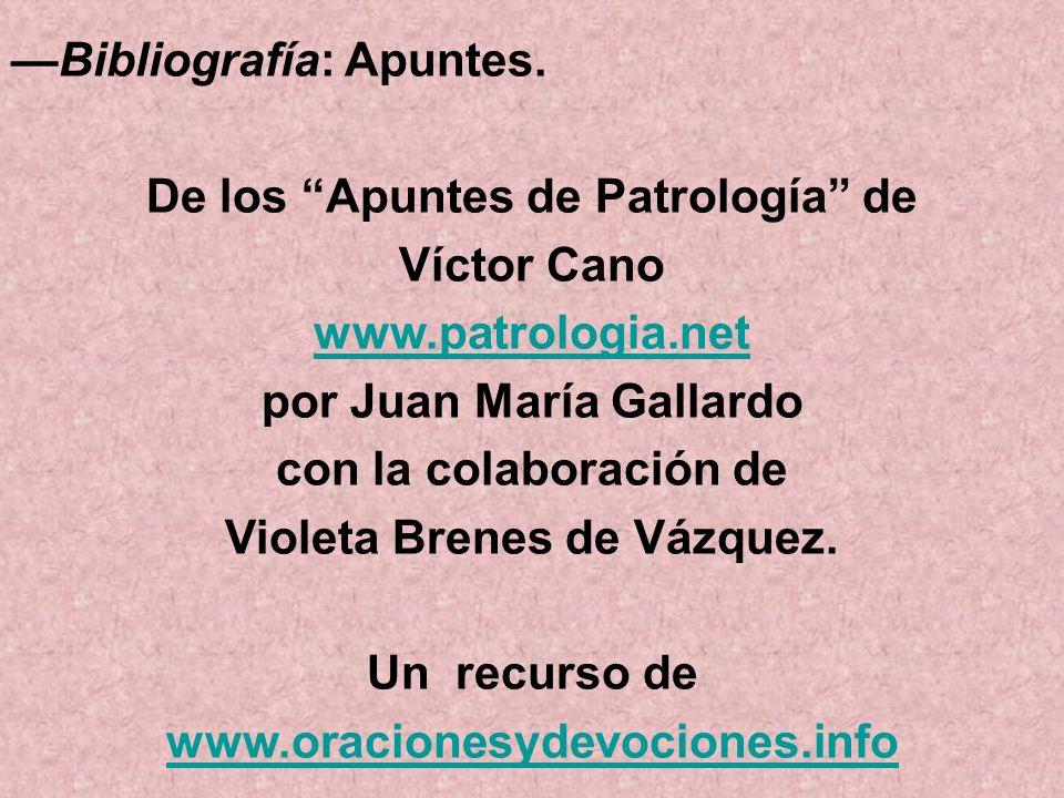 —Bibliografía: Apuntes. De los Apuntes de Patrología de Víctor Cano