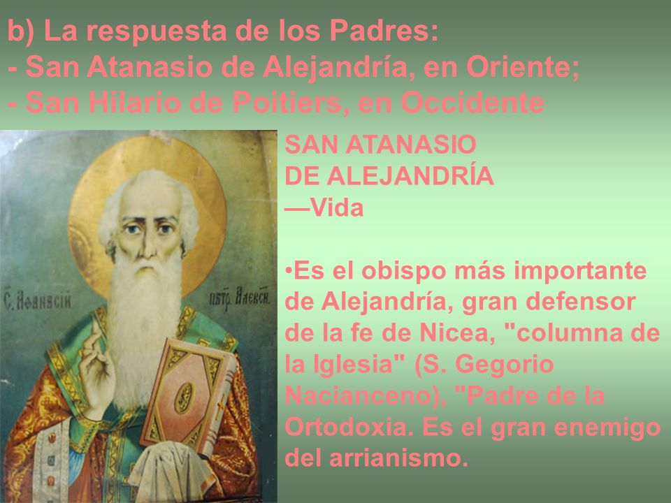 b) La respuesta de los Padres: - San Atanasio de Alejandría, en Oriente; - San Hilario de Poitiers, en Occidente