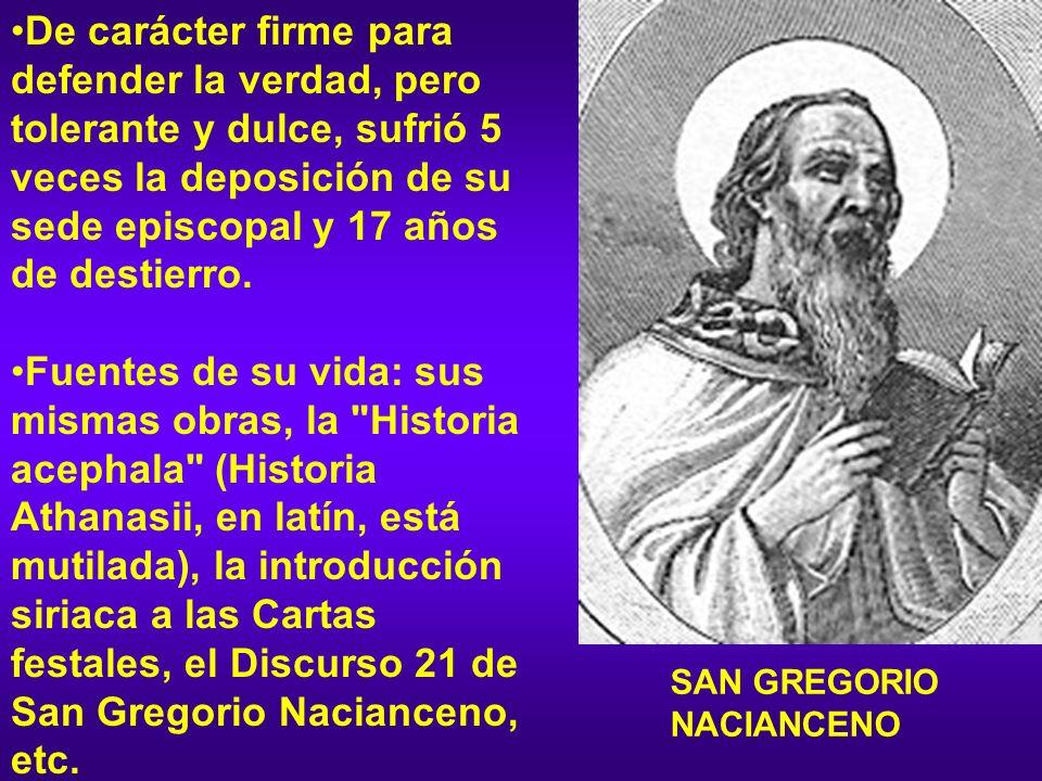De carácter firme para defender la verdad, pero tolerante y dulce, sufrió 5 veces la deposición de su sede episcopal y 17 años de destierro.