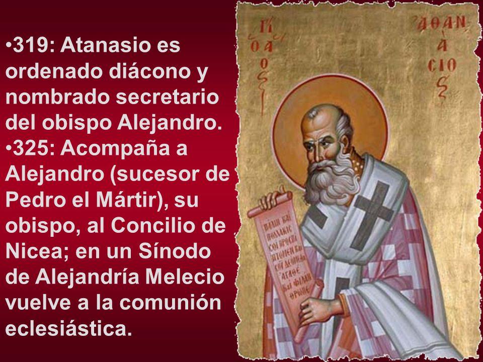 319: Atanasio es ordenado diácono y nombrado secretario del obispo Alejandro.