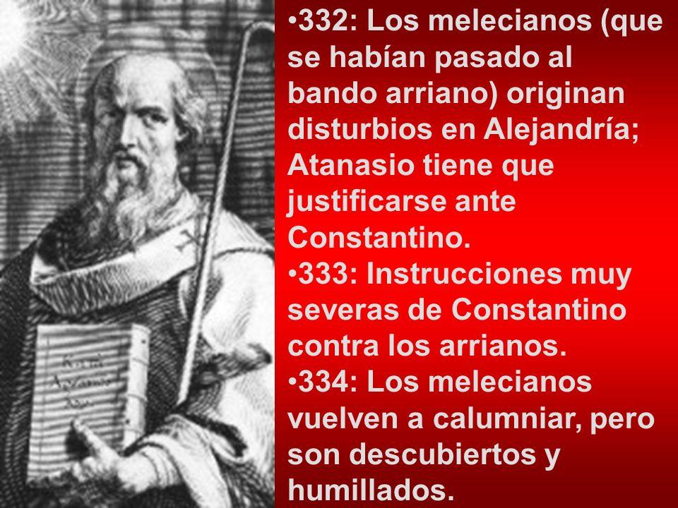 332: Los melecianos (que se habían pasado al bando arriano) originan disturbios en Alejandría; Atanasio tiene que justificarse ante Constantino.
