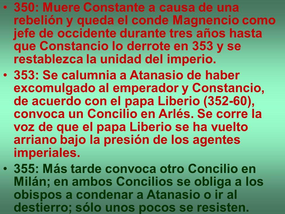 350: Muere Constante a causa de una rebelión y queda el conde Magnencio como jefe de occidente durante tres años hasta que Constancio lo derrote en 353 y se restablezca la unidad del imperio.