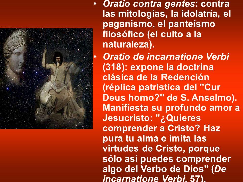 Oratio contra gentes: contra las mitologías, la idolatría, el paganismo, el panteísmo filosófico (el culto a la naturaleza).
