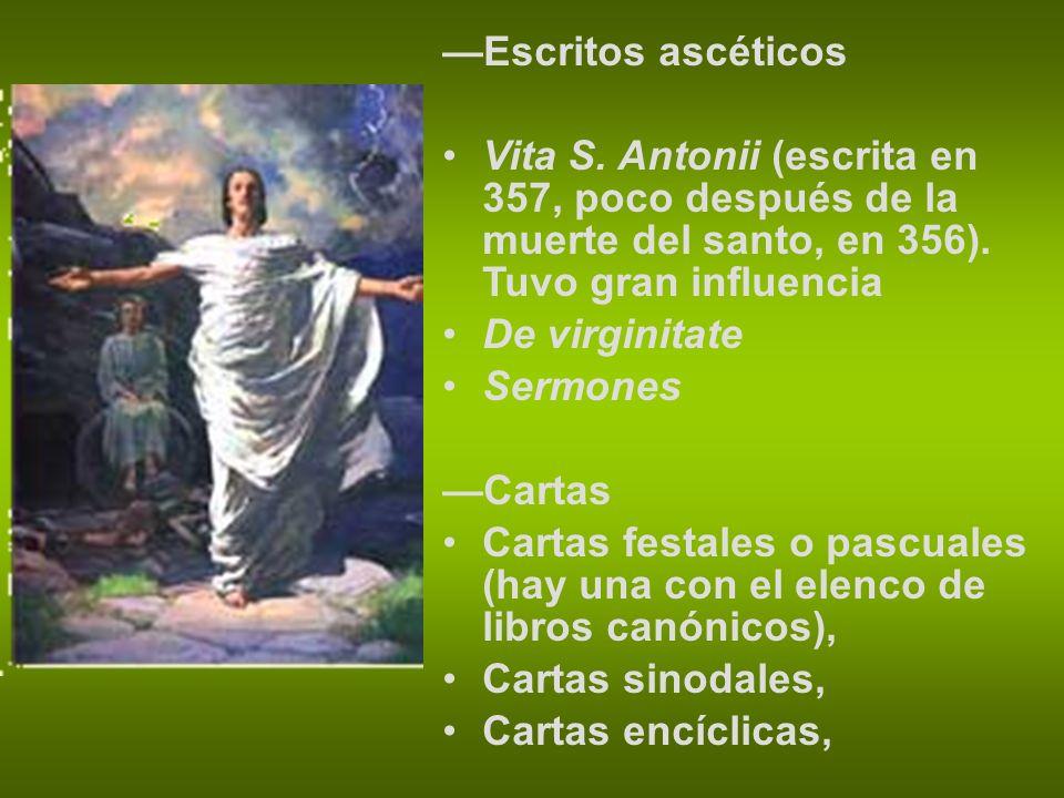 —Escritos ascéticos Vita S. Antonii (escrita en 357, poco después de la muerte del santo, en 356). Tuvo gran influencia.