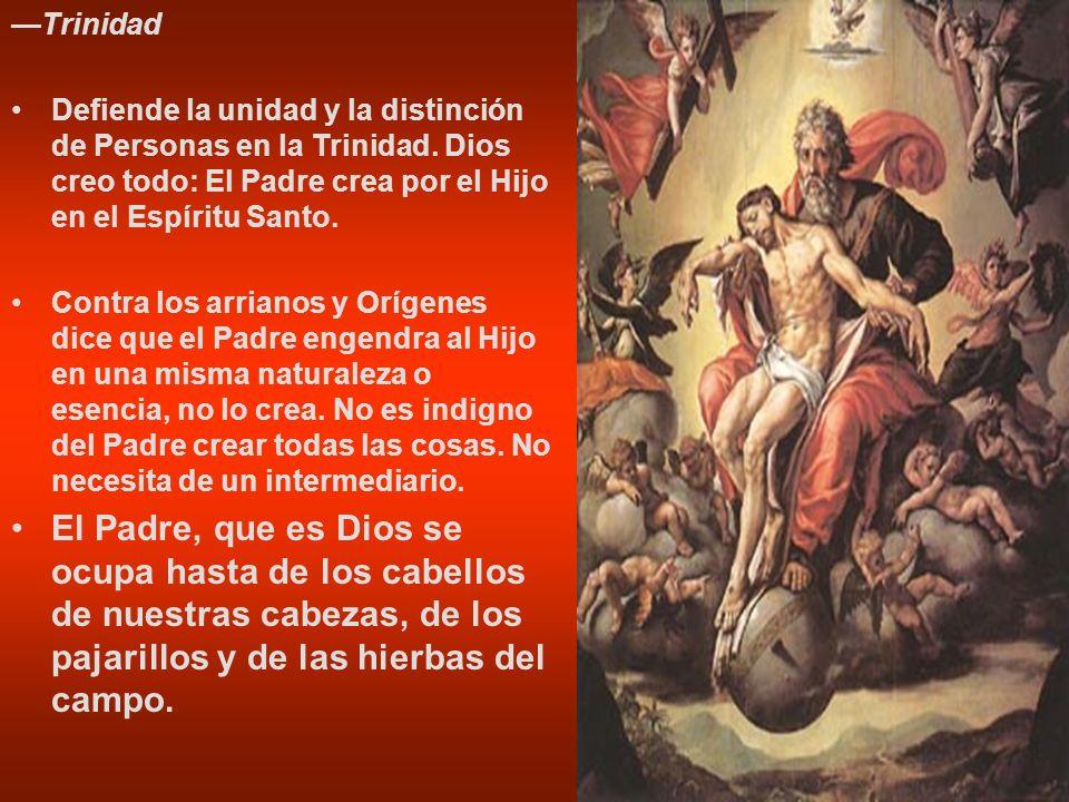 —Trinidad Defiende la unidad y la distinción de Personas en la Trinidad. Dios creo todo: El Padre crea por el Hijo en el Espíritu Santo.