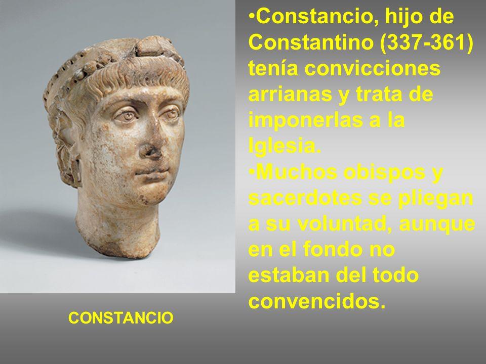 Constancio, hijo de Constantino (337-361) tenía convicciones arrianas y trata de imponerlas a la Iglesia.