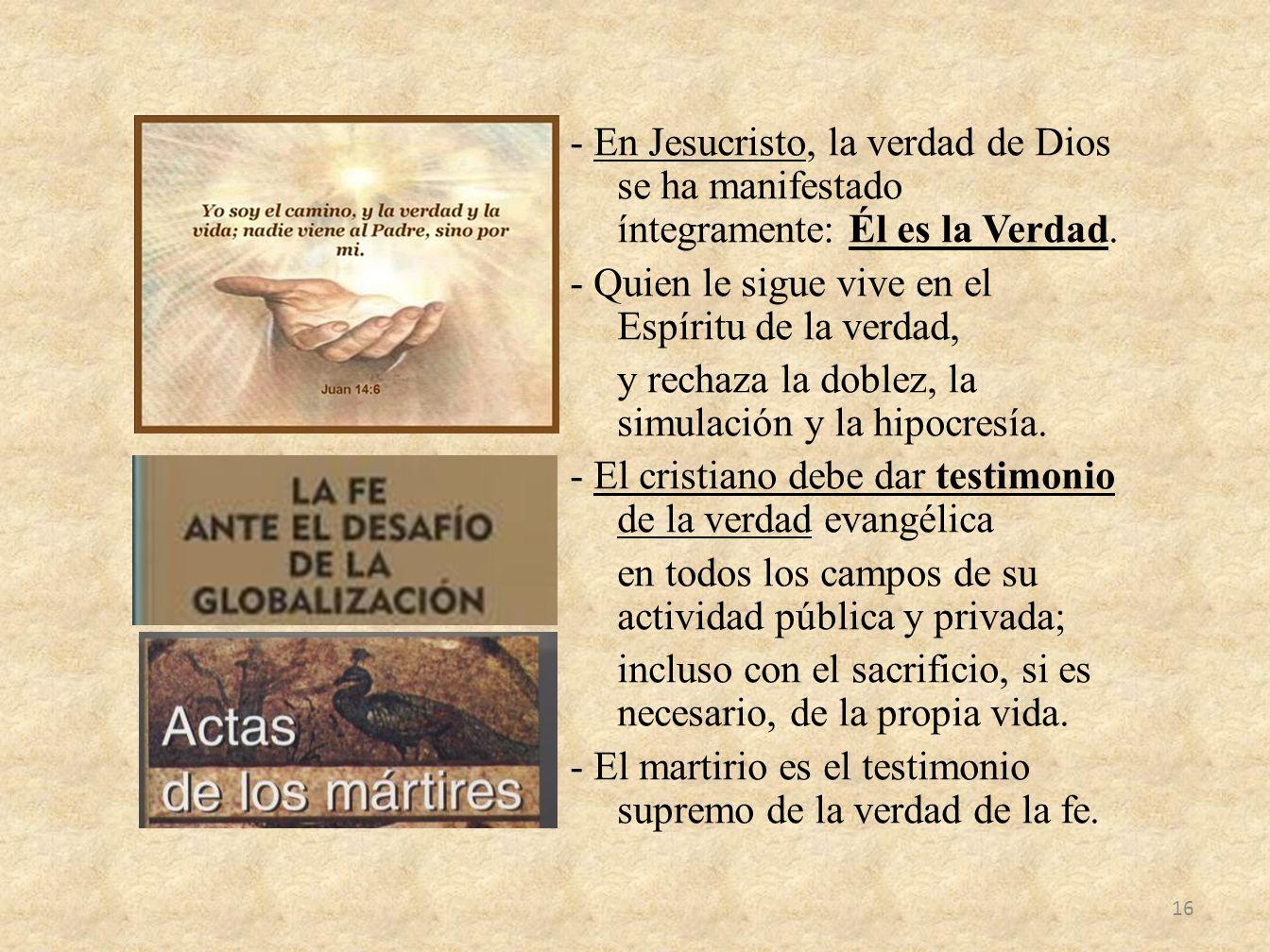 - En Jesucristo, la verdad de Dios se ha manifestado íntegramente: Él es la Verdad.