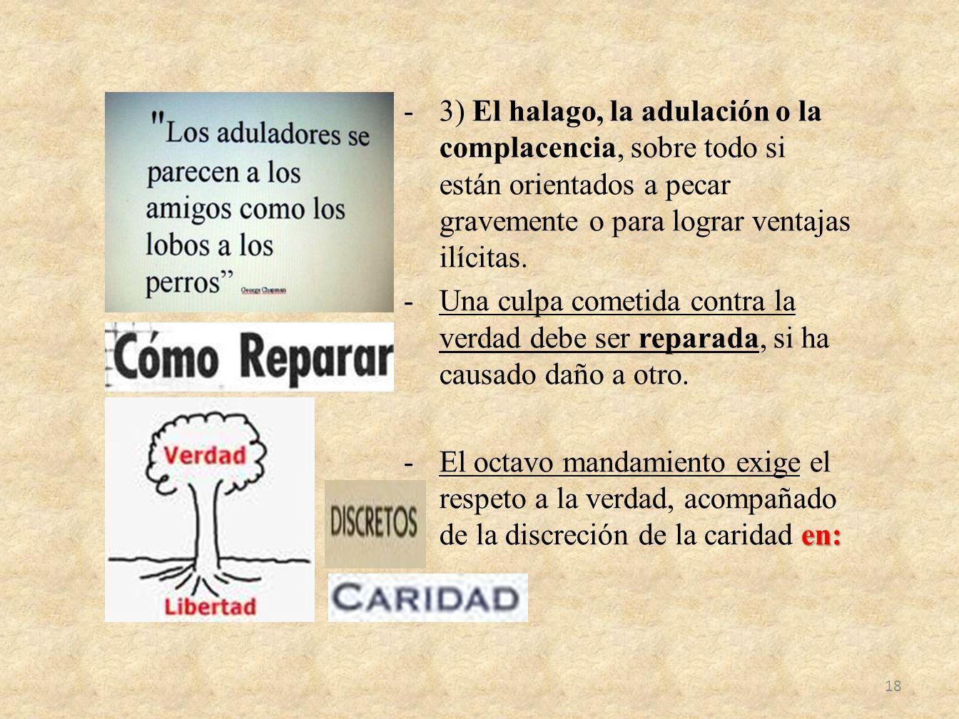 3) El halago, la adulación o la complacencia, sobre todo si están orientados a pecar gravemente o para lograr ventajas ilícitas.