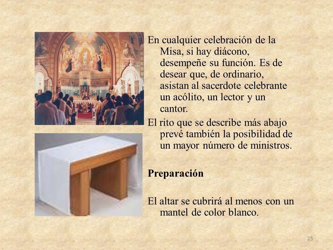 En cualquier celebración de la Misa, si hay diácono, desempeñe su función.