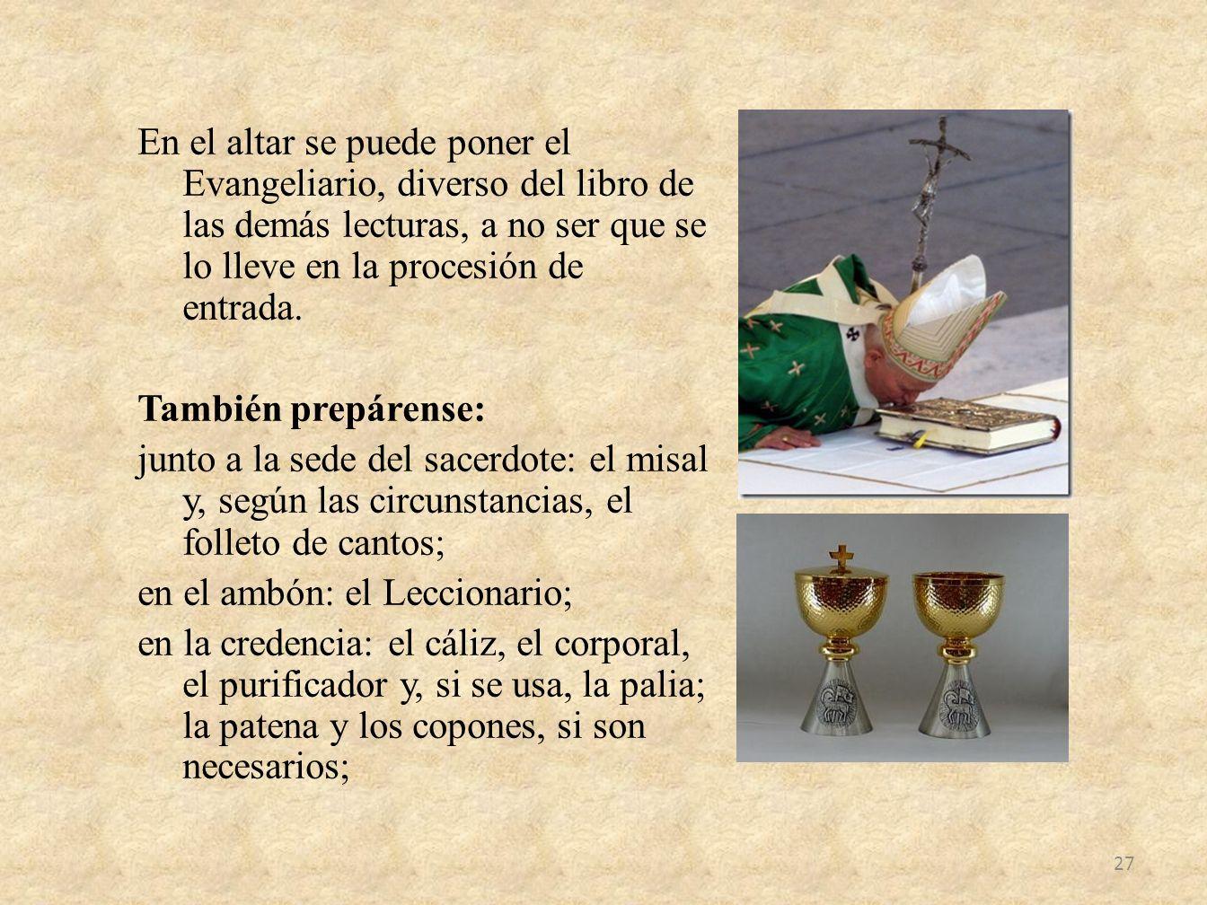 En el altar se puede poner el Evangeliario, diverso del libro de las demás lecturas, a no ser que se lo lleve en la procesión de entrada.
