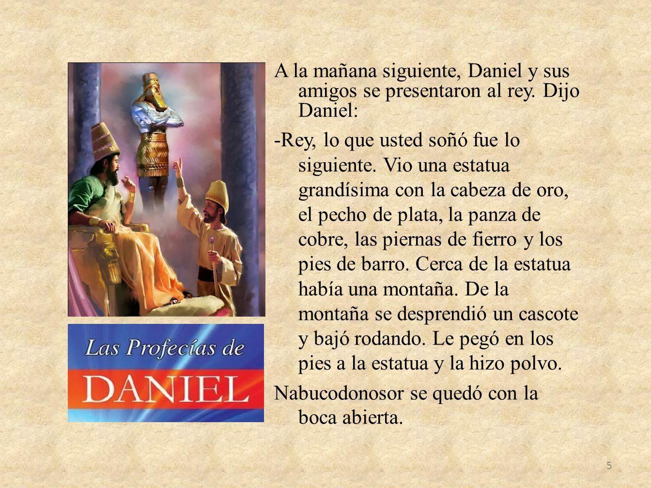 A la mañana siguiente, Daniel y sus amigos se presentaron al rey