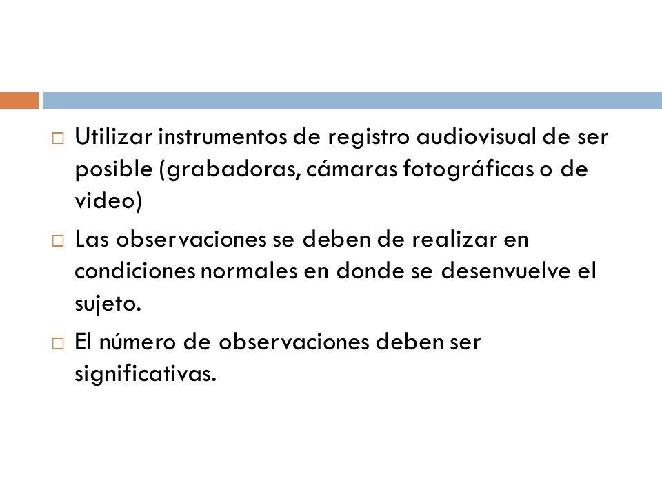 Utilizar instrumentos de registro audiovisual de ser posible (grabadoras, cámaras fotográficas o de video)