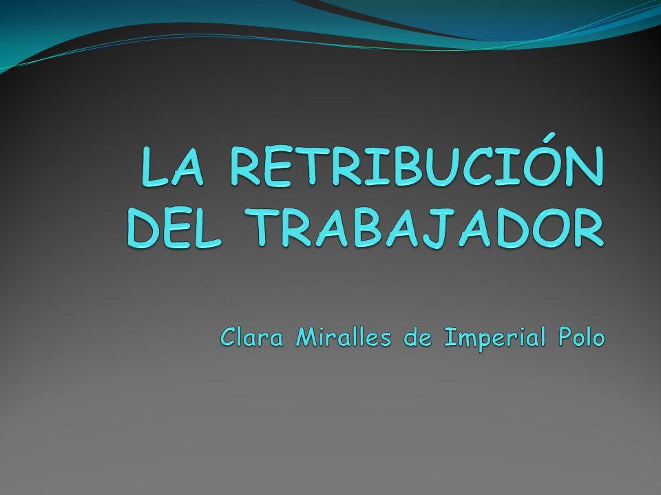 LA RETRIBUCIÓN DEL TRABAJADOR Clara Miralles de Imperial Polo