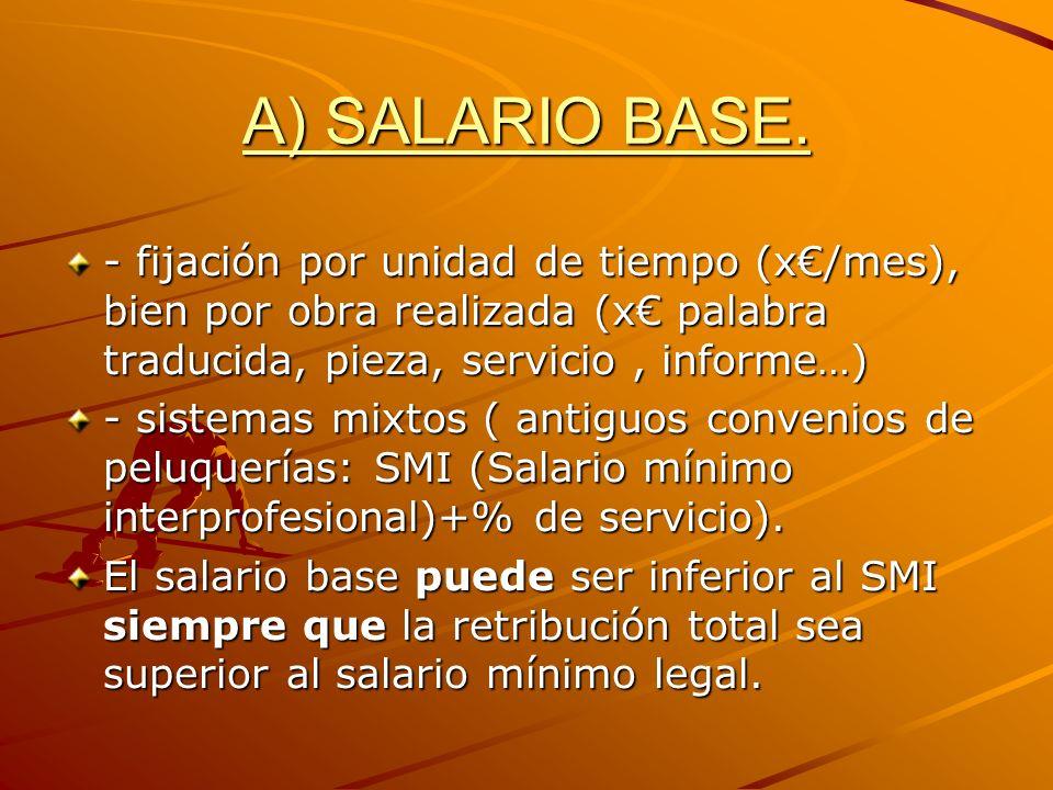 A) SALARIO BASE.- fijación por unidad de tiempo (x€/mes), bien por obra realizada (x€ palabra traducida, pieza, servicio , informe…)