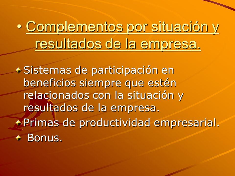 Complementos por situación y resultados de la empresa.