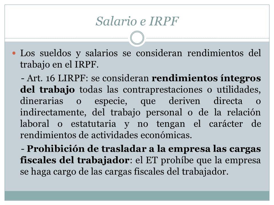 Salario e IRPF Los sueldos y salarios se consideran rendimientos del trabajo en el IRPF.