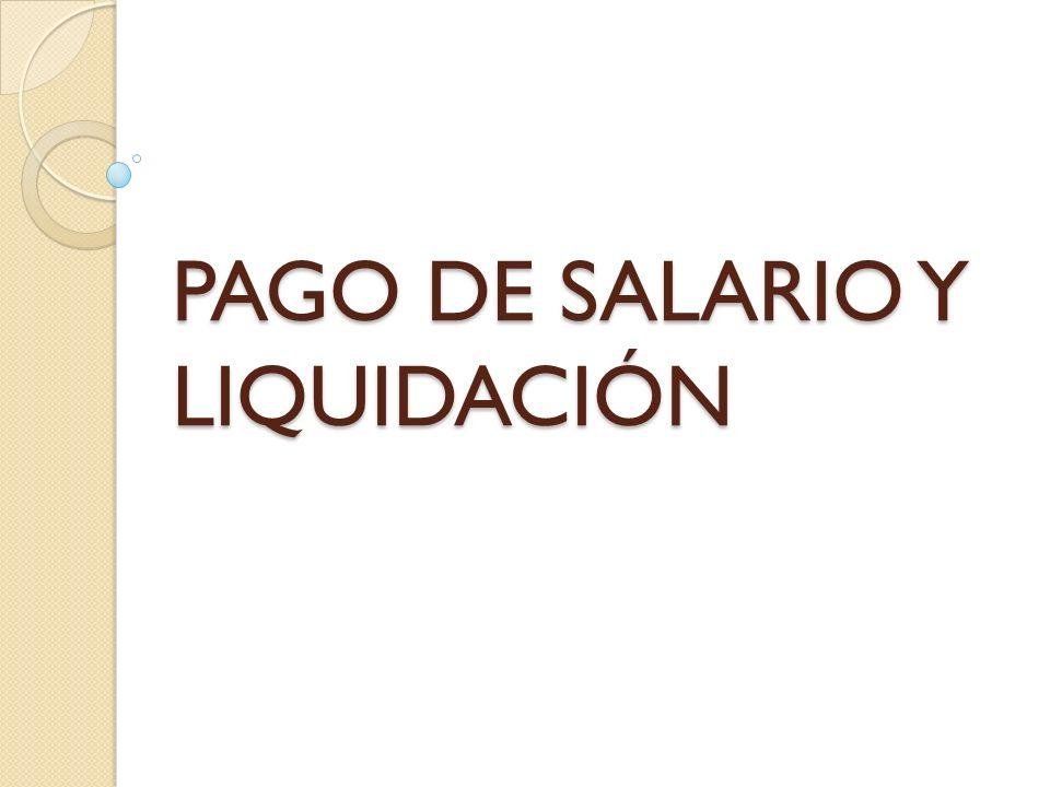 PAGO DE SALARIO Y LIQUIDACIÓN