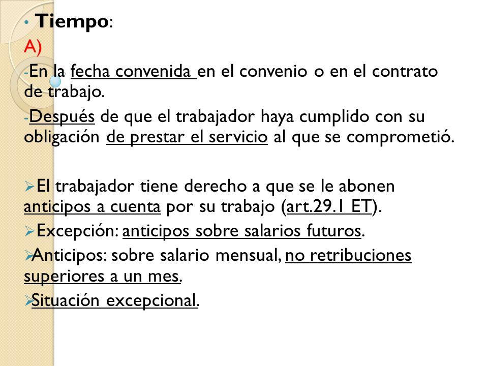 Tiempo: A) En la fecha convenida en el convenio o en el contrato de trabajo.