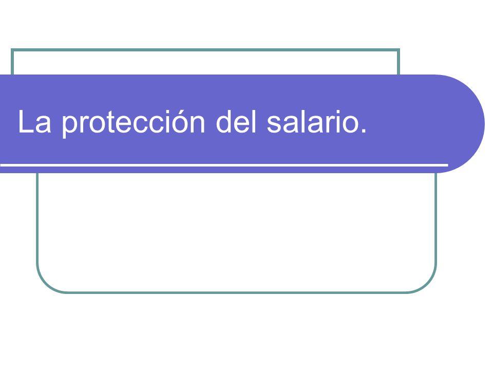 La protección del salario.