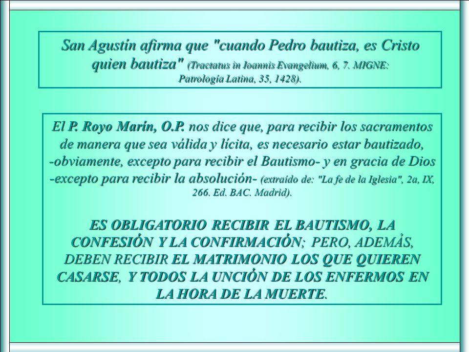 San Agustín afirma que cuando Pedro bautiza, es Cristo quien bautiza (Tractatus in Ioannis Evangelium, 6, 7. MIGNE: Patrología Latina, 35, 1428).