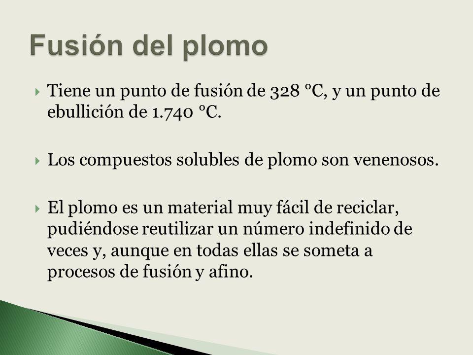 Fusión del plomo Tiene un punto de fusión de 328 °C, y un punto de ebullición de 1.740 °C. Los compuestos solubles de plomo son venenosos.