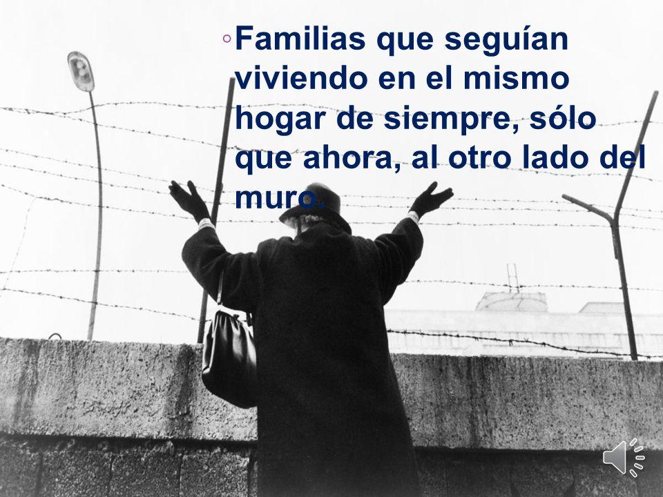 Familias que seguían viviendo en el mismo hogar de siempre, sólo que ahora, al otro lado del muro.