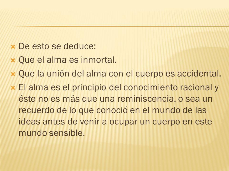 De esto se deduce: Que el alma es inmortal. Que la unión del alma con el cuerpo es accidental.