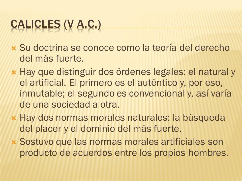 Calicles (V a.c.) Su doctrina se conoce como la teoría del derecho del más fuerte.
