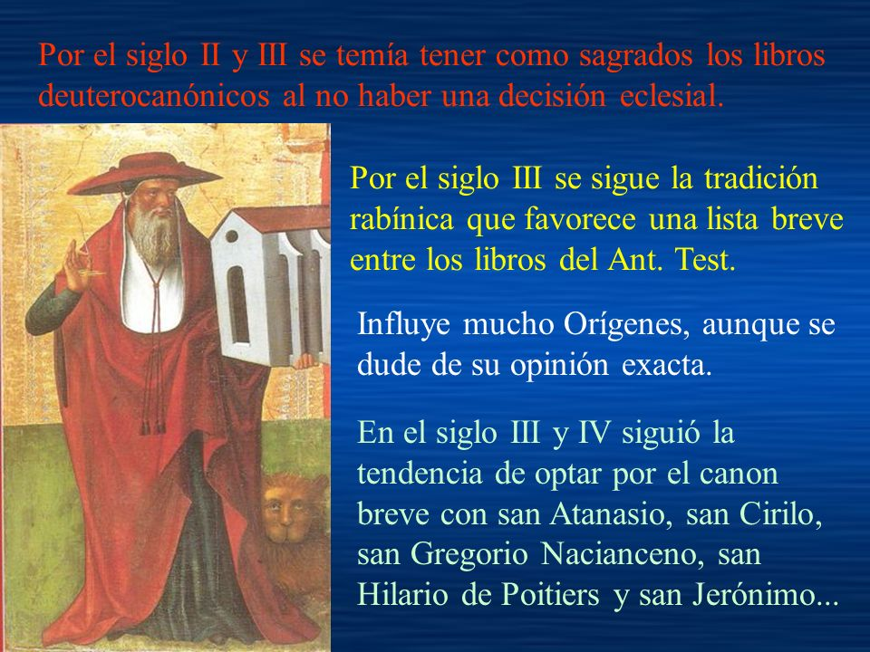 Por el siglo II y III se temía tener como sagrados los libros deuterocanónicos al no haber una decisión eclesial.