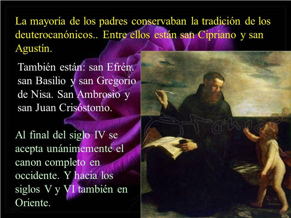 La mayoría de los padres conservaban la tradición de los deuterocanónicos.. Entre ellos están san Cipriano y san Agustín.