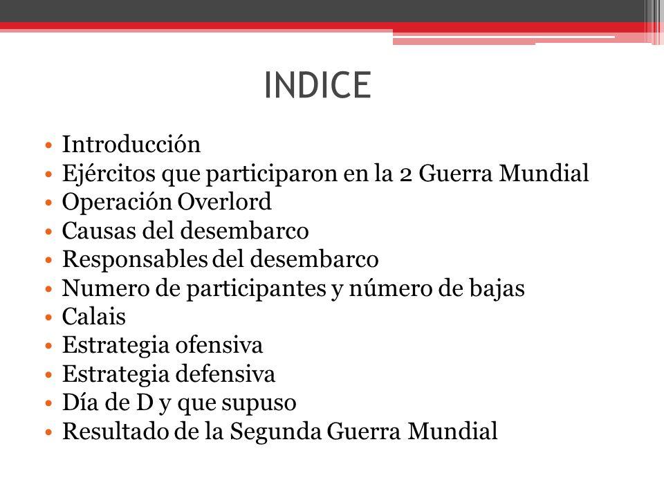 INDICE Introducción Ejércitos que participaron en la 2 Guerra Mundial