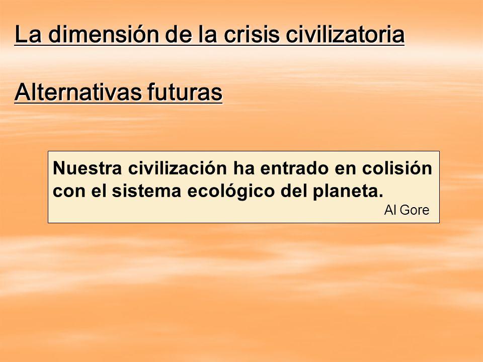 La dimensión de la crisis civilizatoria Alternativas futuras