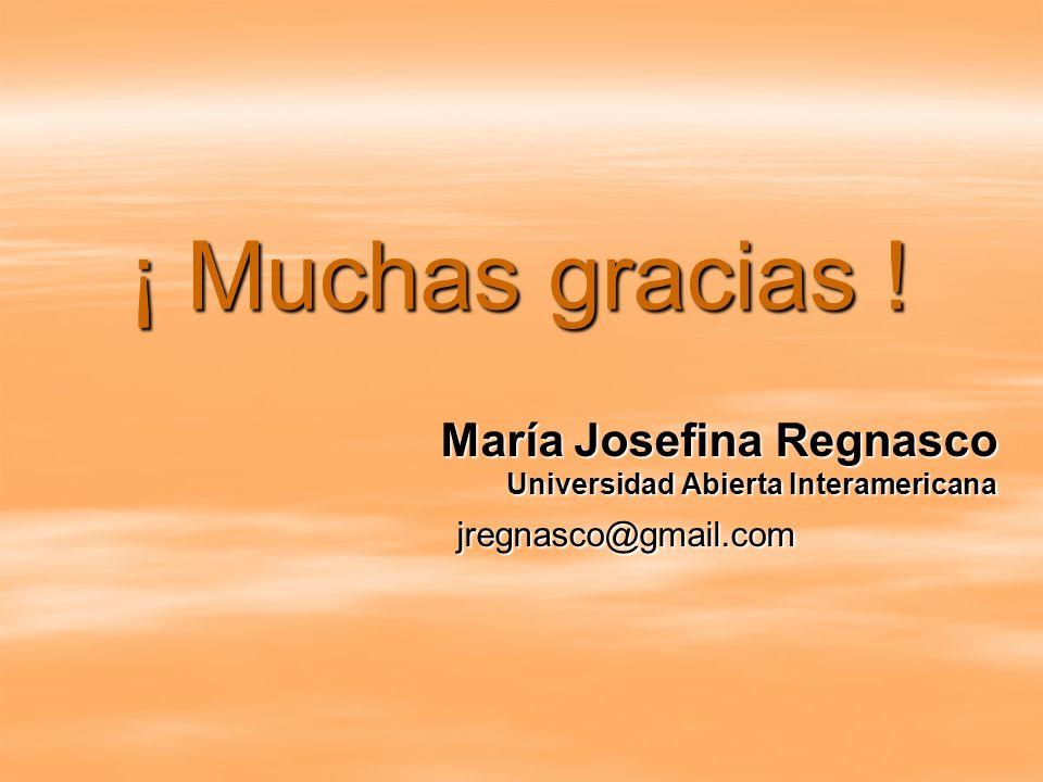 ¡ Muchas gracias ! María Josefina Regnasco jregnasco@gmail.com
