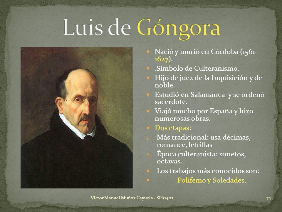 Luis de Góngora Nació y murió en Córdoba (1561- 1627).