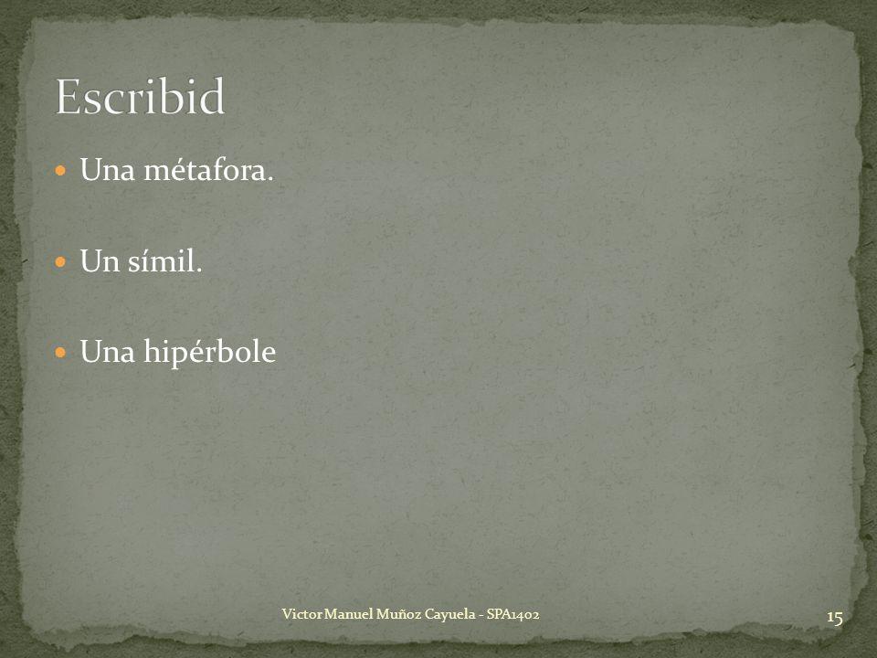 Escribid Una métafora. Un símil. Una hipérbole