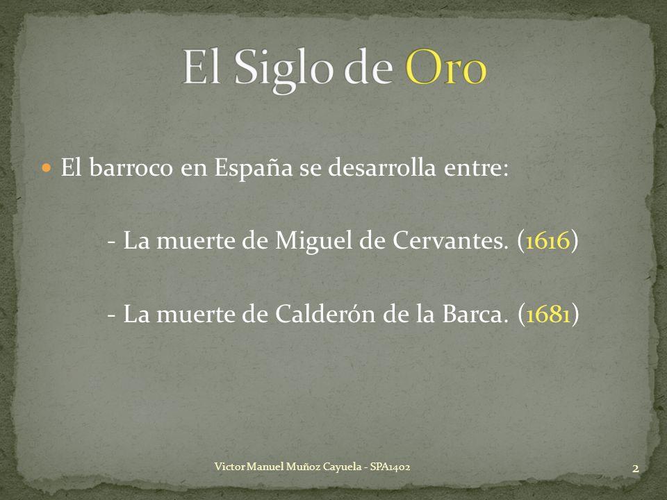 El Siglo de Oro El barroco en España se desarrolla entre: